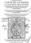 Primera [-tercera] parte de la histoiria general del Mundo, de 17. años del tiempo del señor Rey don Felipe 2. el Prudente, desde el año de 1554. hasta el de 1570. Escritta por Antonio de Herrera, ... nueuemente impressa, y añadida