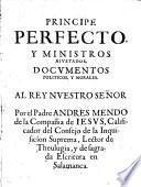 Principe perfecto, y ministros aiustados, Documentos politicos, y morales