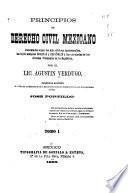 Principios de derecho civil mexicano, comentados segun los más célebres jurisconsultos, las leyes antiguas romanas y españolas y las ejecutorias de los diversos tribunales de la república
