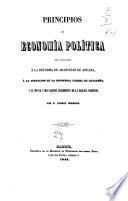 Principios de economía política con aplicación á la reforma de aranceles de aduana, á la situación de la industria fabril de Cataluña, y al mayor y mas rapido incremento de la riqueza nacional