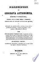 Principios de geografía astronómica, física y política, antigua, de la Edad Media y moderna, arreglada al estado actual del mundo, y adornada con muchas tablas...