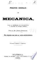 Principios generales de mecanic para la ensenanza en los institutos y colegios de centro america