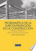 Problemática de la subcontratación en la construcción: análisis jurídico y resoluciones prácticas (e-book)