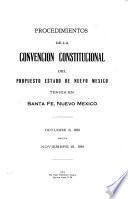 Procedimientos de la Convención Constitucional del propuesto estado de Nuevo México tenida en Santa Fé, Nuevo México