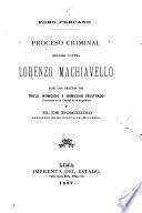 Proceso criminal seguido contra Lorenzo Machiavelo por los delitos de triple homicidio y homicidio frustrado cometidos en la capital de la República y el de homicidio realizado en el puerto de Mollendo