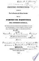 Proceso instructivo formado por la seccion del Gran jurado de la Camara de diputados del Congreso general