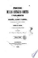 Procesos de las antiguas cortes y parlamentos de Cataluna, Aragon y Valencia custodiados en el archivo general de la Corona de Aragon y publicados de real orden por Prospero de Bofarull y Mascaro