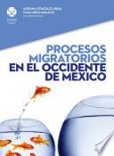 Procesos migratorios en el occidente de México