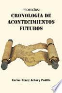 PROFECÍAS: CRONOLOGÍA DE ACONTECIMIENTOS FUTUROS