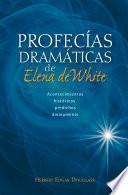 Profecías dramáticas de Elena de White