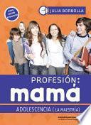 Profesión mamá: adolescencia