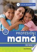 Profesión mamá: Infancia