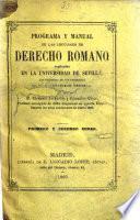 Programa y manual de las lecciones de Derecho Romano explicadas en la Universidad de Sevilla