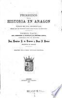 Progresos de la historia en Aragon y vidas de sus cronistas, desde que se instituyó este cargo hasta su extincion