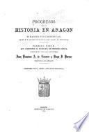 Progresos de la historia en Aragon y vidas de sus cronistas