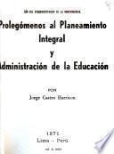 Prolegómenos del planeamiento integral y administración de la educación