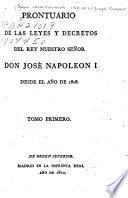 Prontuario de las leyes y decretos del rey nuestro señor Don José Napoleon I.