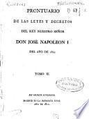 Prontuario de las leyes y decretos del Rey Nuestro Señor Don José Napoleon I