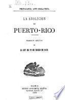 """Propaganda Anti-Ésclavista. La Abolicion en Puerto-Rico; primeros efectos de la ley de 22 de Marzo de 1873. [Articles reprinted from the newspaper, """"La Discusion,"""" of Madrid.]"""