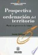 PROSPECTIVA Y ORDENACION DEL TERRITORIO : HACIA UN PROYECTO DE FUTURO
