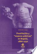"""Prostitución y """"mujeres públicas"""" en Bogotá, 1886-1930"""