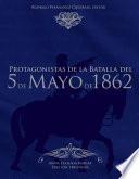 Protagonistas de la Batalla del 5 de Mayo de 1862