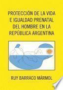 Proteccion De La Vida E Igualdad Prenatal Del Hombre En La Republica Argentina