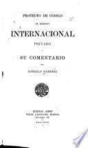 Proyecto de código de derecho internacional privado y su comentario