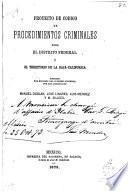 Proyecto de código de procedimientos criminales para el Distrito Federal y el territorio de la Baja-California