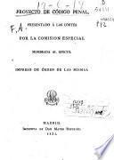 Proyecto de Código Penal presentado a las Córtes por la comisión especial nombrada al efecto
