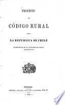 Proyecto de Código rural para la Republica de Chile acompañado de un Apéndice con notas ilustrativas