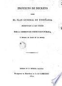 Proyecto de Decreto sobre el Plan general de enseñanza presentado a las Córtes por la comisión de Intrucción Pública ...