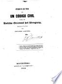 Proyecto de un Código Civil para el Estado Oriental del Uruguay. Redactado por Eduardo Acevedo