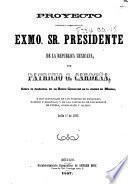 Proyecto dedicado y presentado al exmo. sr. Presidente de la República Mexicana ... sobre la fundación de un Banco Comerical en la ciudad de México, etc