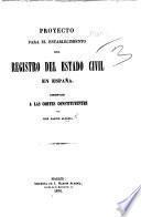Proyecto para el establecimiento del Registro del Estado Civil en España. Presentado a las Cortes Constituyentes. [With blank forms.]