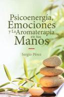 Psicoenergía, Emociones y La Aromaterapia en tus Manos