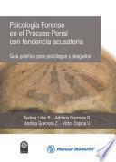 Psicología Forense en el Proceso Penal con tendencia acusatoria. Guía práctica para psicólogos y abogados