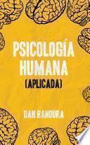Psicología Humana (Aplicada) : Utilizar inteligencia emocional y técnicas concretas para entender la mente