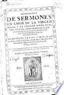 Quadragena de sermones en loor de la Virgen María y de Christo Señor nuestro su Hiio conforme los euangelios ...