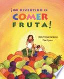 ¡Qué divertido es comer fruta! (Fun & Fruit)
