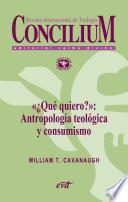 «¿Qué quiero?»: Antropología teológica y consumismo. Concilium 357 (2014)