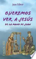 Queremos ver a Jesús de la mano de Juan