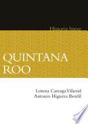 Quintana Roo. Historia breve