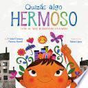 Quizás algo hermoso (Maybe Something Beautiful Spanish edition)