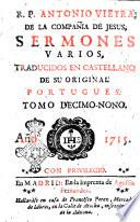 R.P. Antonio Vieyra, de la Compania de Jesus, Sermones varios, traducidos en castellano de su original portugues. Tomo primero [-XXI]