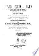 Raimundo Lulio juzgado por sí mismo o Consideraciones crítico-científico-comparativas sobre varias de las doctrinas que profesaba este iluminado doctor, según se leen en sus numerosos libros