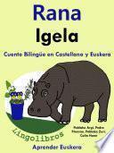 Rana - Igela: Cuento Bilingüe en Castellano y Euskera.