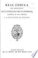 Real cédula de ereccion del consulado de Guatemala, etc. [11 Dec. 1793.]