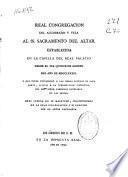 Real Congregacion del alumbrado y vela al SS. Sacramento del Altar establecida en la Capilla del Real Palacio ... Real Cedula ... , Constituciones ... y su ereccion ...
