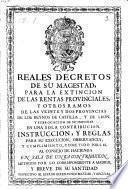 Reales decretos de su Magestad, para la extincion de las rentas provinciales, y otros ... en sala de unica contribucion, methodo por la correspondiente a Madrid